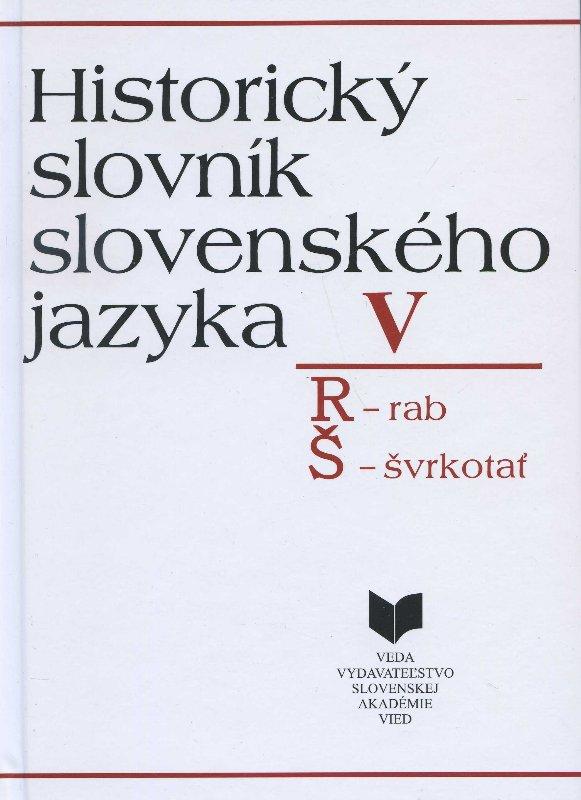 Historický slovník slovenského jazyka V (R - Š) - R - rab, Š - švrkotať