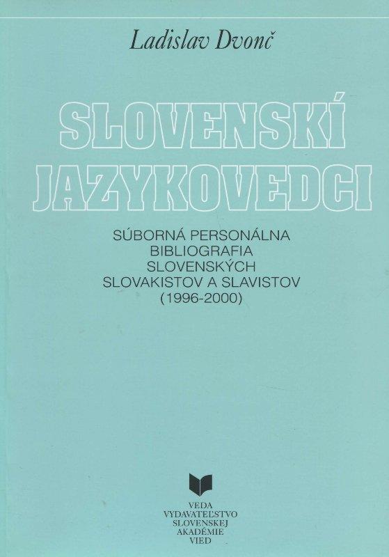 Slovenskí jazykovedci - Súborná personálna bibliografia slovenských slovakistov a slavistov (1996 - 2000)