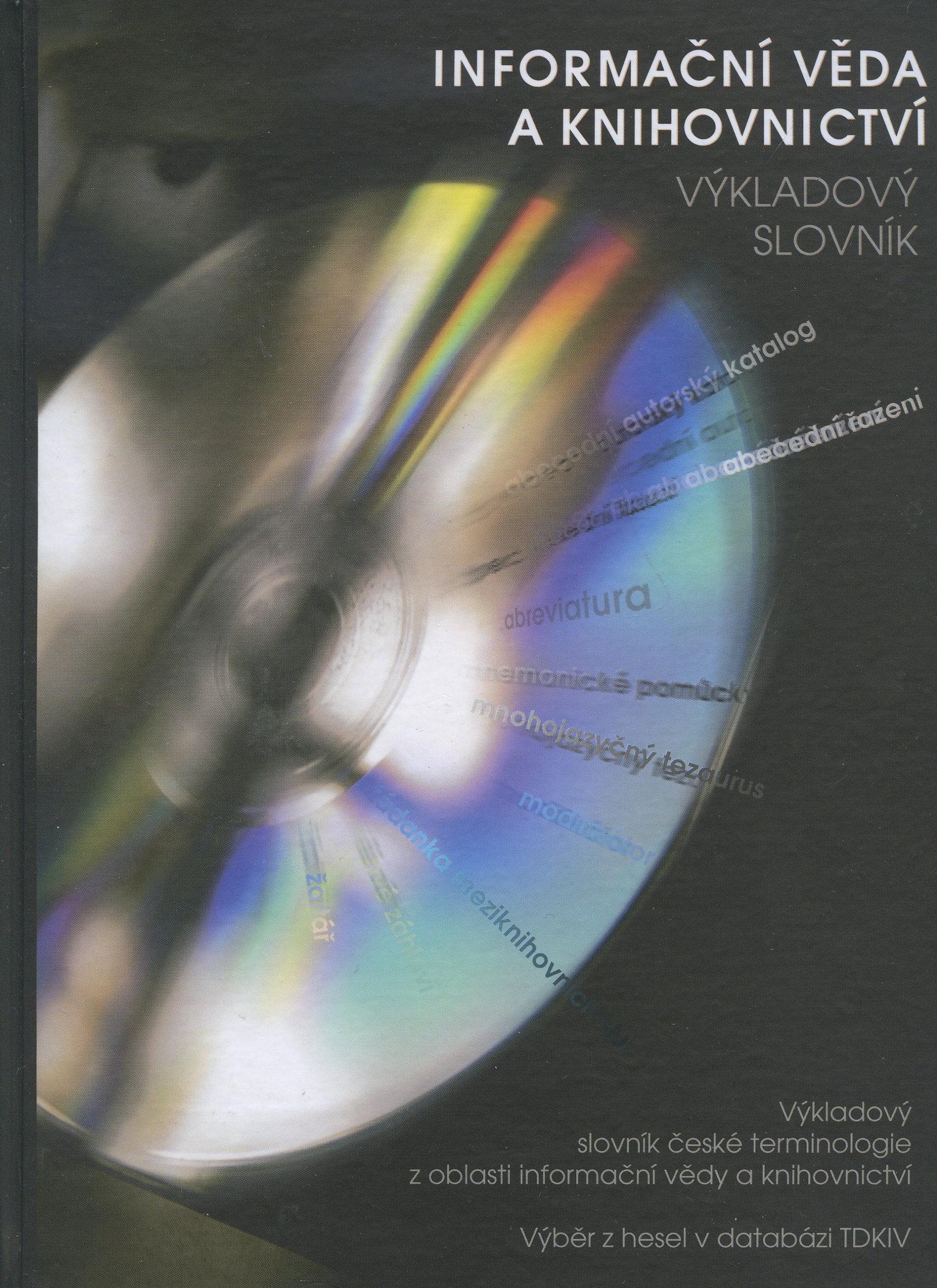 Informační věda a knihovnictví - Výkladový slovník české terminologie z oblasti informační vědy a knihovnictví. Výběr z hesel v databázi TDKIV
