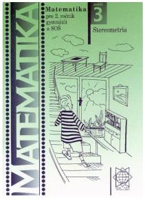 Matematika pre 2. ročník gymnázií a SOŠ: Stereometria - Zošit 3