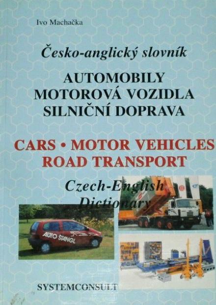 Česko-anglický slovník: Automobily, motorová vozidla, silniční doprava - Czech-English dictionary: cars, motor vehicles, road transport