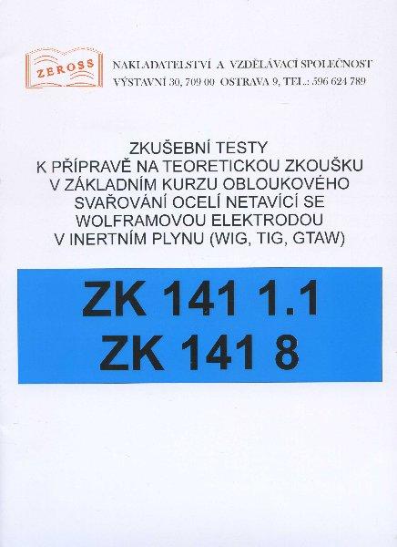 Zkušební testy ZK 141 1.1 ZK 141 8 - k přípravě na teoretickou zkoušku v základním kurzu obloukového svařování ocelí netavící se wolframovou elektrodou v intertním plynu (WIG, TIG, GTAW)