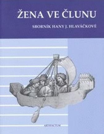 Žena ve člunu - Sborník Hany J. Hlaváčkové