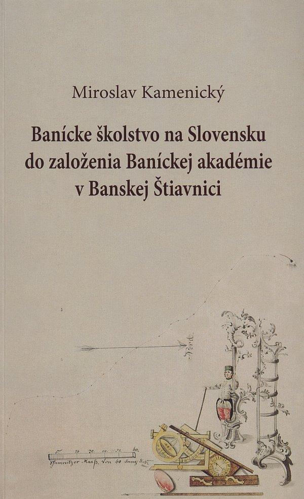 Banícke školstvo na Slovensku do založenia Baníckej akadémie v Banskej Štiavnici