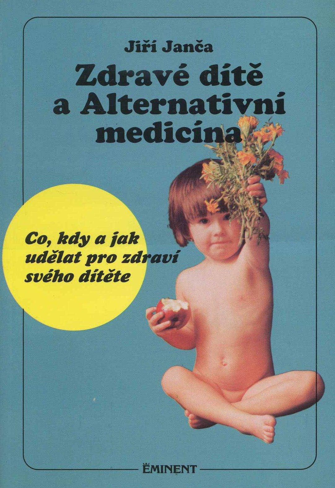 Zdravé dítě a Alternativní medicína - Co, kdy a jak udělat pro zdraví svého dítěte