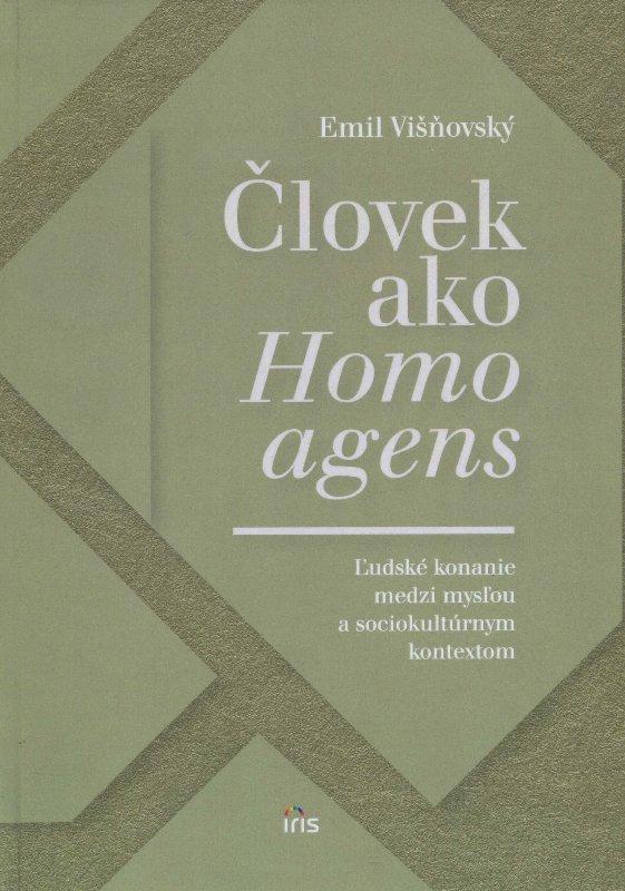 Človek ako homo agens - Ľudské konanie medzi mysľou a sociokultúrnym kontextom
