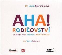 AHA! rodičovství (1xaudio na cd - mp3) - Jak přestat křičet a začít žít s dětmi v harmonii