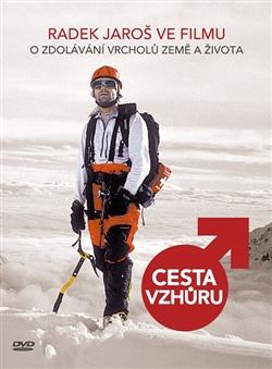 Cesta vzhůru (1xdvd) - Radek Jaroš ve filmu o zdolávání vrcholů Země a života