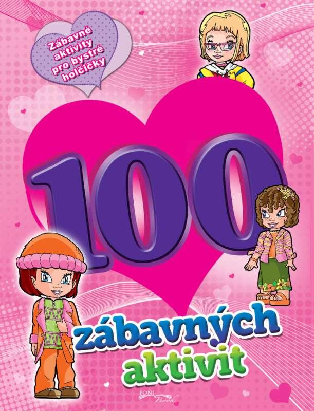 100 zábavných aktivit - dívky - Zábavné aktivity pro bystré holčičky