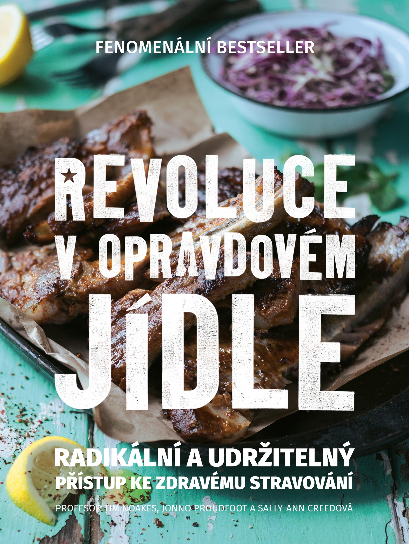 Revoluce v opravdovém jídle - Radikální a udržitelný přístup ke zdravému stravování