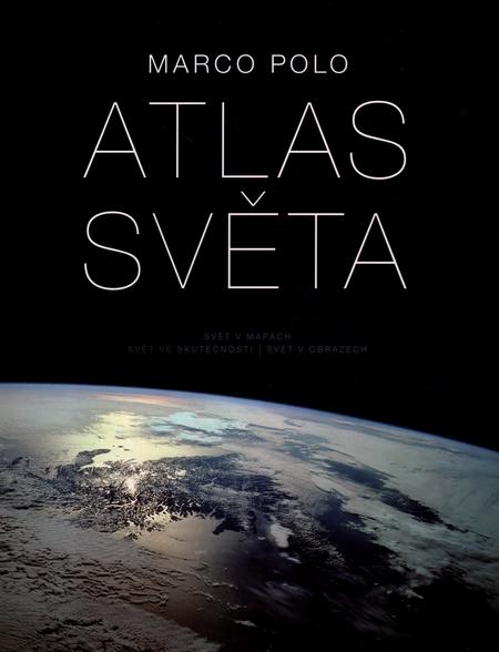 Atlas světa - Svět v mapách, svět ve skutečnosti, svět v obrazech