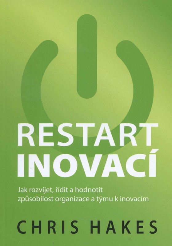 Restart inovací - Jak rozvíjet, řídit a hodnotit způsobilost organizace a týmu k inovacím