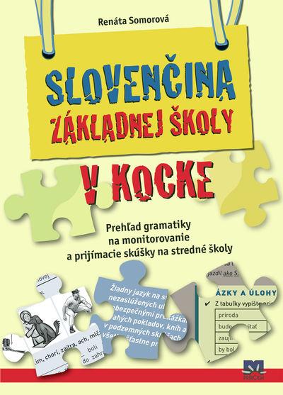 Slovenčina základnej školy v kocke - Prehľad gramatiky na monitorovanie a prijímacie skúšky na stredné školy