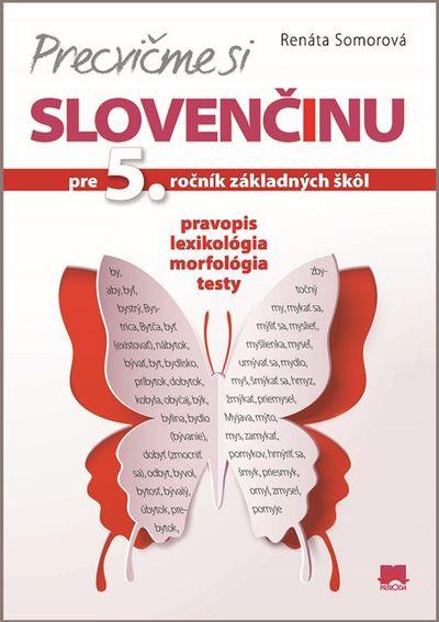 Precvičme si slovenčinu pre 5. ročník základných škôl - Pravopis, lexikológia, morfológia, testy