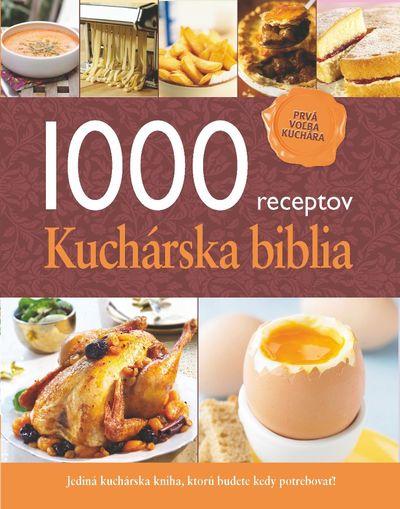 1000 receptov - Kuchárska biblia - Jediná kuchárska kniha, ktorú budete kedy potrebovať!