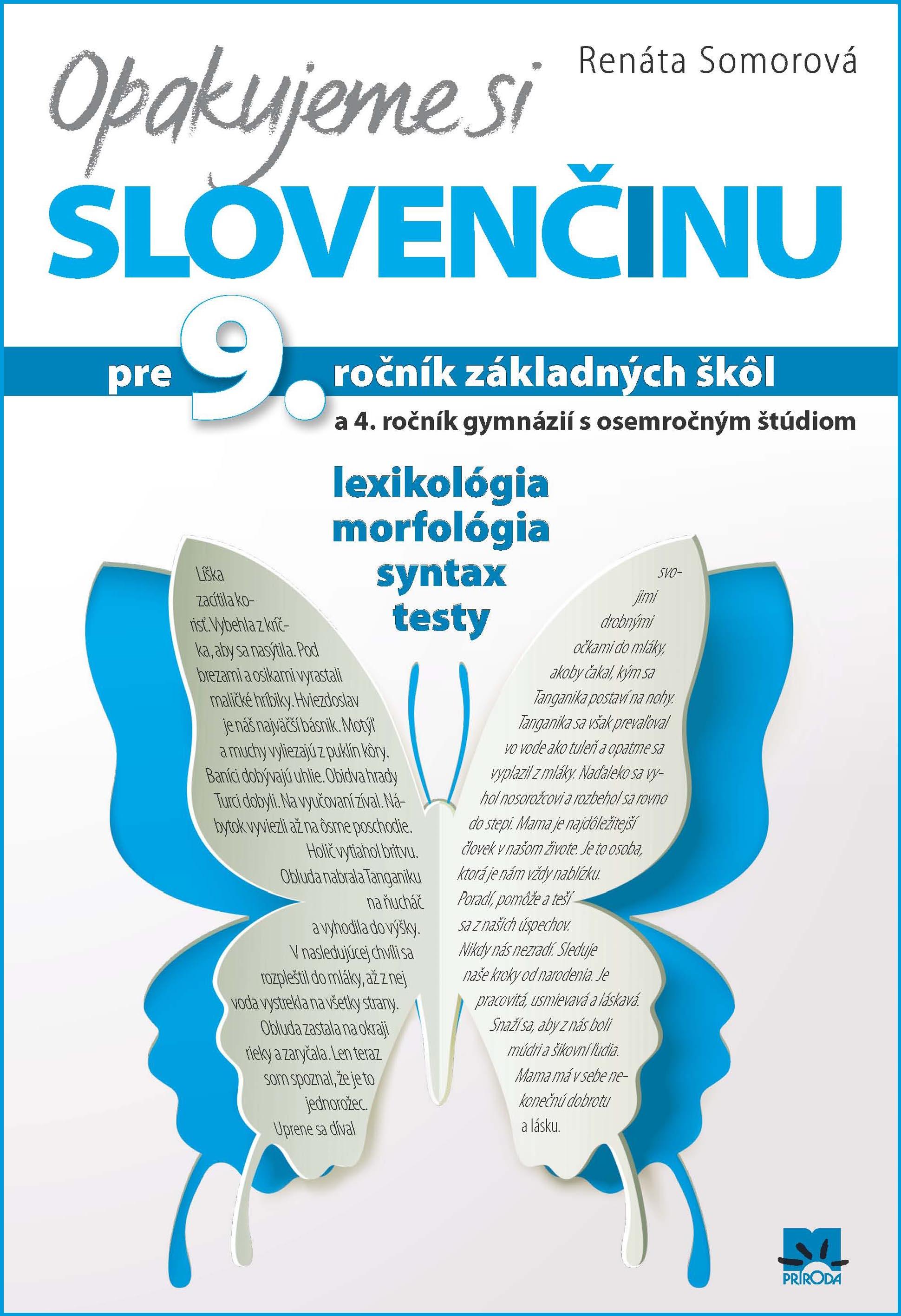 Opakujeme si slovenčinu pre 9. ročník základných škôl a 4. ročník gymnázií s osemročným štúdiom - lexikológia, morfológia, syntax, testy