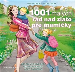 1001 malých rád nad zlato pre mamičky - 1001 vecných návodov a praktických riešení, ako si poradiť s každodennými rodičovskými povinnosťami a starosťami