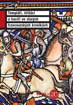Templáři, křižáci a kacíři ve starých francouzských kronikách