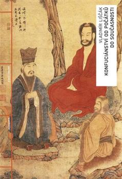 Konfuciánství od počátků do současnosti - Dějiny - pojmy - osobnosti