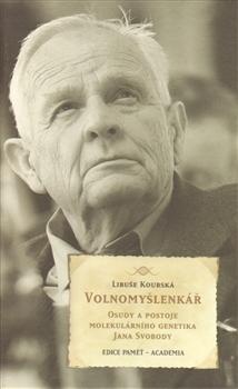Volnomyšlenkář - Osudy a postoje molekulárního genetika Jana Svobody