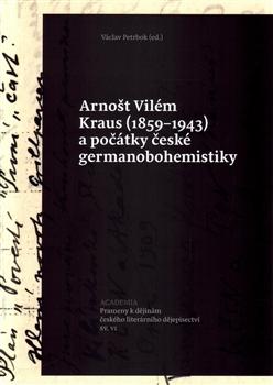 Arnošt Vilém Kraus (1859–1943) - a počátky české germanobohemistiky