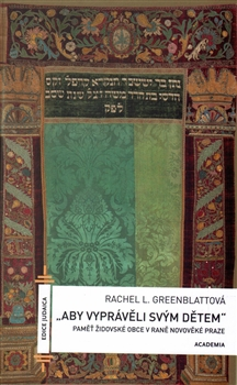 Aby vyprávěli svým dětem - Paměť židovské obce v rané novověké Praze