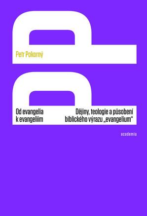 """Od evangelia k evangeliím - Dějiny, teologie a působení biblického výrazu """"evangelium"""""""