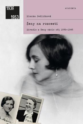 Ženy na rozcestí. 2. doplněné vydání - Divadlo a ženy okolo něj 1939-1945