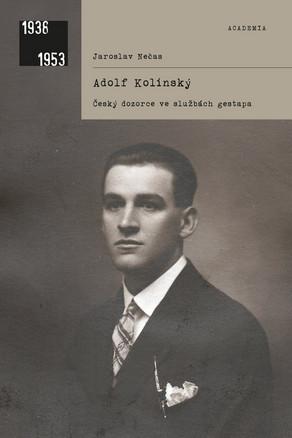 Adolf Kolínský - Český dozorce ve službách gestapa