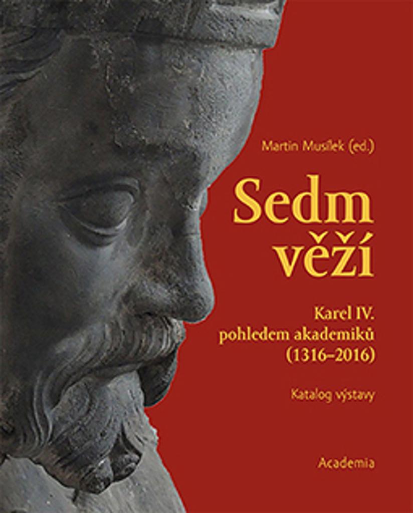 Sedm věží - Karel IV. pohledem akademiků (1316-2016), katalog výstavy