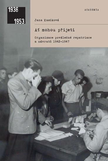 Ať mohou přijeti - Organizace poválečné repatriace a návratů 1942-1947