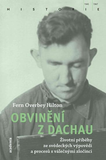 Obvinění z Dachau - životní příběhy ze svědeckých výpovědí a procesů s válečnými zločinci