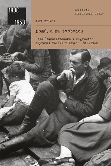Domů, a za svobodou - Role Československa v migracích obyvatel Polska v letech 1945-1948
