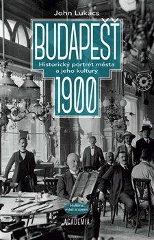 Budapešť 1900 - Historický portrét města a jeho kultury