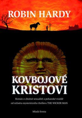 Kovbojové Kristovi - Román o zbožné sexualitě a pohanské vraždě
