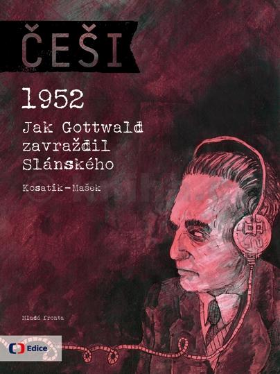 Češi 1952 - 1952: Jak Gottwald zavraždil Slánského