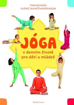 Jóga v denním životě pro děti a mládež - Praktická příručka pro všechny, kdo chtějí cvičit jógu s dětmi
