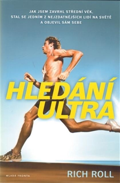 Hledání ultra - Jak jsem zavrhl střední věk, stal se jedním z nejzdatnějších lidí na světě a objevil sám sebe.