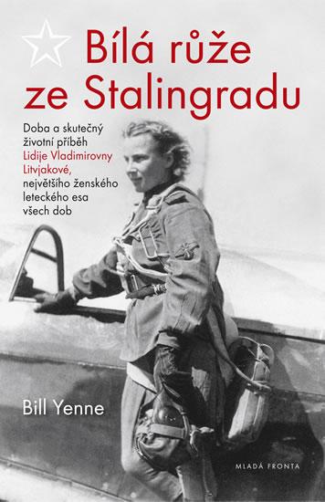 Bílá růže ze Stalingradu - Doba a skutečný životní příběh Lidije Vladimirovny Litvjakové, největšího ženského leteckého esa všech dob