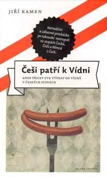 Češi patří k Vídni - aneb třicet dva výprav do Vídně v českých stopách