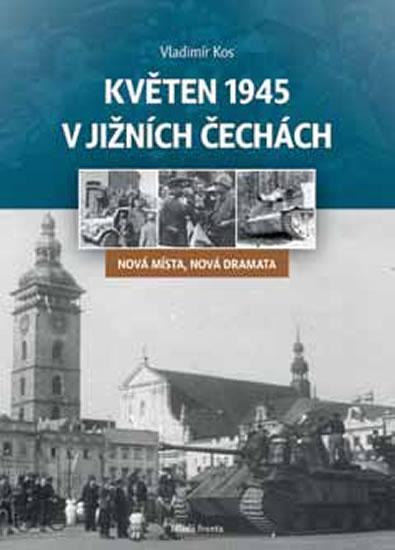 Květen 1945 v jižních Čechách - Nová místa, nová dramata