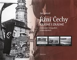 Jižní Čechy krásné i zrádné - v dobových fotografiích a dokumentech