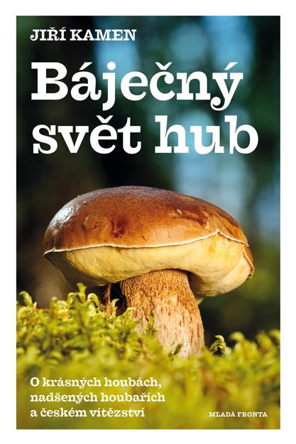 Báječný svět hub - O krásných houbách, nadšených houbařích a českém vítězství