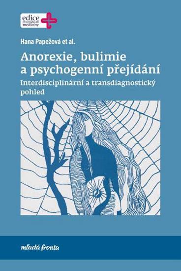 Anorexie, bulimie a psychogenní přejídání - Interdisciplinární a transdiagnostický pohled