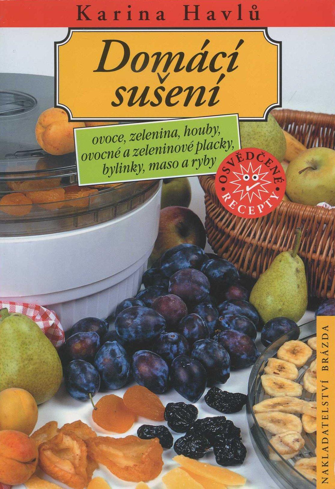 Domácí sušení - Ovoce, zelenina, houby, ovocné a zeleninové placky, bylinky, maso a ryby