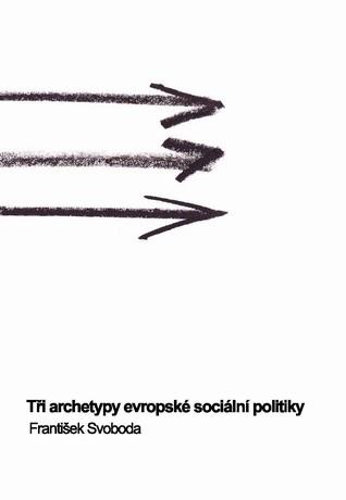 Tři archetypy evropské sociální politiky