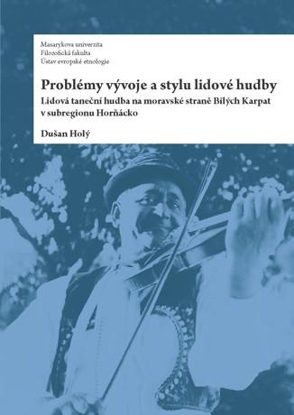 Problémy vývoje a stylu lidové hudby - Lidová taneční hudba na moravské straně Bílých Karpat v subregionu Horňácko