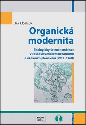 Organická modernita - Ekologicky šetrné tendence v československém urbanismu a územním plánování (1918-1968)