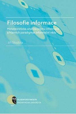 Filosofie informace - Metateoretická analýza pojmu informace a hlavních paradigmat informační vědy