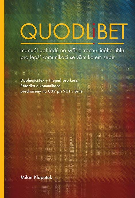 Quodlibet - manuál pohledů na svět z trochu jiného úhlu pro lepší komunikaci se vším kolem sebe